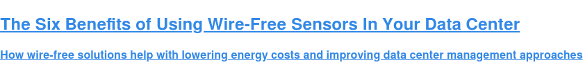 The Six Benefits of Using Wire-Free Sensors In Your Data Center  How wire-free solutions help with lowering energy costs and improving data  center management approaches