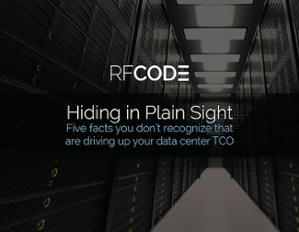 Hiding In Plain Sight: Five facts you don't recognize that are driving up your data center TCO - RFCODE